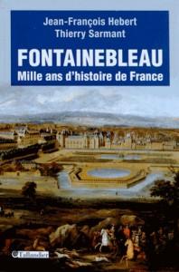 Fontainebleau - Mille ans d'histoire de France